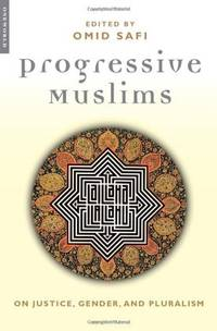 Progressive Muslims: On Justice, Gender and Pluralism (Islam in the Twenty-First Century)...