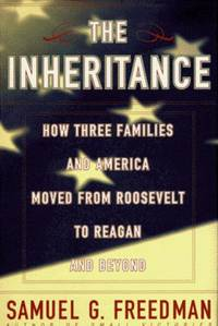 The Inheritance: How Three Families and America Moved from Roosevelt to Reagan and Beyond