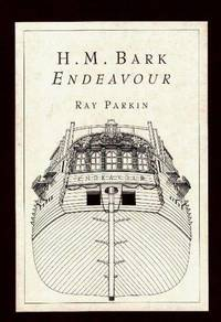 H.M. Bark Endeavour : Her Place in Australian History : With an Account of her Construction, Crew...