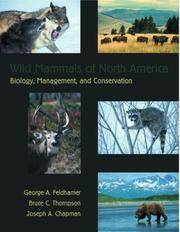 Wild Mammals of North America: Biology, Management, and Conservation by Editor-George A. Feldhamer; Editor-Bruce C. Thompson; Editor-Joseph A. Chapman