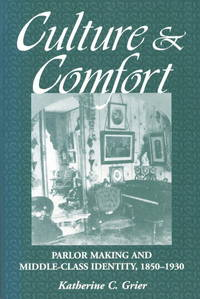 image of Cultur & Comfort: Parlor Making And Middle-Class Identity, 1850 - 1930