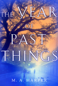 The Year of Past Things by  M. A Harper - Signed First Edition - 2005-01-10 - from Mothermacs (SKU: 0001153)