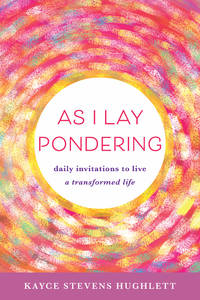 AS I LAY PONDERING: Daily Inspirations To Live A Transformed Life