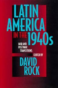 Latin America in the 1940's: War and Postwar Transitions