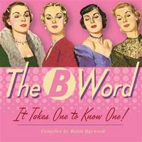 The B Word: It Takes One to Know One!