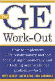 The GE Work-Out: How to Implement GE's Revolutionary Method for Busting Bureaucracy & Attacking...