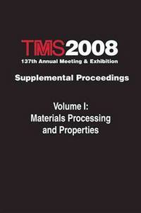 TMS 2008 annual meeting supplemental proceedings; v.1: Materials processing and properties.