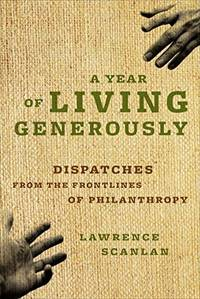 A Year of Living Generously: Dispatches Front the Front Lines of Philanthropy