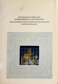 Psychoanalysis and interpersonal psychiatry;: The contributions of Harry Stack Sullivan