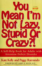 You mean I'm not lazy, stupid or crazy?!  A Self-Help Book for Adults with Attention Deficit...