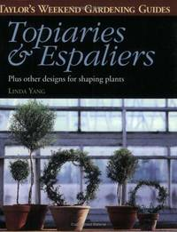 Topiaries and Espaliers: Plus Other Designs for Shaping Plants (Taylor's Weekend Gardening...
