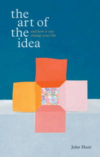 The Art of the Idea: And How It Can Change Your Life