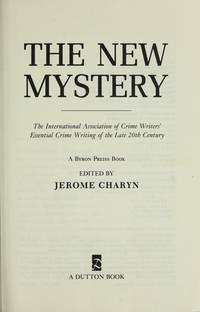 image of The New Mystery: The International Association of Crime Writers' Essential Crime Writing of the Late 20th Century