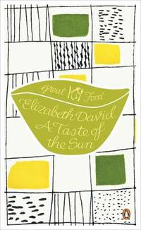 A Taste of the Sun (Penguin Great Food) by  Elizabeth David - Paperback - 2011-07-27 - from Gulf Coast Books (SKU: 0241958164-11-17006197)