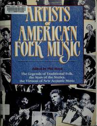 ARTISTS OF AMERICAN FOLK MUSIC The Legends of Traditional Folk, the Stars  of the Sixties, the Virtuosi of New Acoustic Music