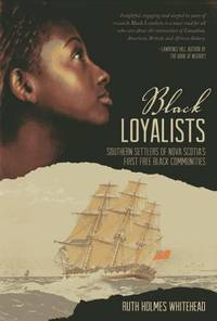 Black Loyalists: Southern Settlers of Nova Scotia's First Free Black Communities