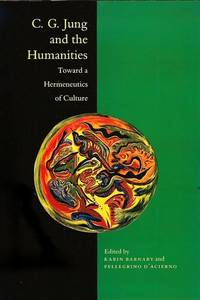 G. C. JUNG AND THE HUMANITIES Toward a Hermeneutics of Culture by Barnaby, Karin & Pellegrino D'Acierno, editors - 1990