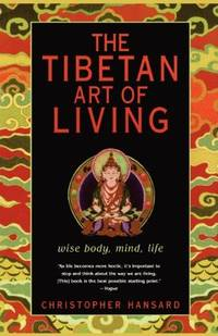 The Tibetan Art of Living Wise Body, Mind, Life