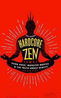 HARDCORE ZEN: Punk, Rock, Monster Movies & The Truth About Reality (new edition)