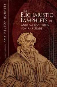 Eucharistic Pamphlets of Andreas Bodenstein Von Karlstadt (Early Modern Studies)