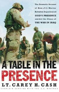 A Table in the Presence: The Dramatic Account of How a U.S. Marine Battalion Experienced God's Presence Amidst the Chaos of the War in Iraq by LT. Cash Carey - Paperback - 2004 - from McAllister & Solomon Books and Biblio.com