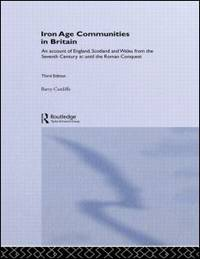 image of Iron Age Communities in Britain:  An Account of England, Scotland  and Wales from the Seventh Century BC Until the Roman Conquest