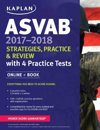 ASVAB 2017-2018 Strategies, Practice & Review with 4 Practice Tests: Online + Book (Kaplan...