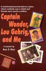 Captain Wonder, Lou Gehrig, and Me: A Sentimental Journey to a Place Where Malteds Cost a Nickel and Friends Were Worth a Million
