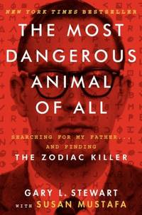 The Most Dangerous Animal of All: Searching for My Father and Finding the Zodiac Killer