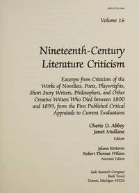 NCLC: NINETEENTH-CENTURY LITERARY CRITICISM; Volume 16. Excerpts from criticism of the works of...