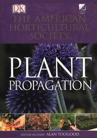 image of American Horticultural Society Plant Propagation: The Fully Illustrated Plant-by-Plant Manual of Practical Techniques