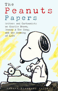 The Peanuts Papers: Writers and Cartoonists on Charlie Brown, Snoopy & the Gang, and the...