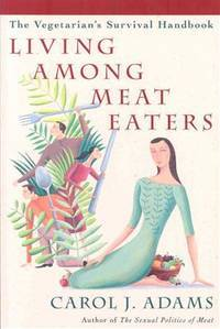 LIVING AMONG MEAT EATERS: The Vegetarians Survival Handbook (new edition)