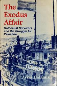 The Exodus Affair  Holocaust Survivors and the Struggle for Palestine