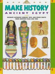 Make History: Ancient Egypt : Re-Create Authentic Jewelry, Toys, and Other Crafts from Another...