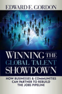 Winning the Global Talent Showdown: How Businesses and Communities Can Partner to Rebuild the...