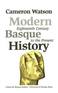 Modern Basque History: Eighteenth Century To The Present (Basque Textbooks Series) by Cameron J. Watson - Paperback - 2003-01-01 - from Ergodebooks and Biblio.com