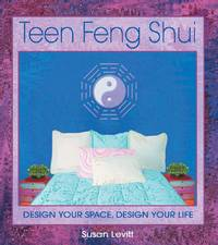 Teen Feng Shui - Design Your Space, Design Your Life