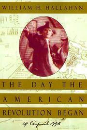 The Day the American Revolution Began: 19 April 1775 by William H Hallahan - Hardcover - April 2000 - from The Book Store and Biblio.com
