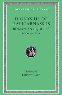 Dionysius of Halicarnassus: Roman Antiquities VI. Books IX (25-71) and X (The Loeb Classical...