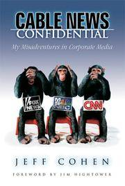 CABLE NEWS CONFIDENTIAL; My misadventures in corporate media