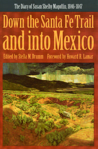 Down the Santa Fe Trail and into Mexico: The Diary of Susan Shelby Magoffin, 1846-1847 (American Tribal Religions)