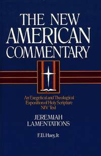 Jeremiah, Lamentations: An Exegetical and Theological Exposition of Holy Scripture (The New American Commentary, Volume 16).  New International Version.