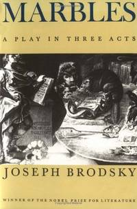 Marbles: A Play in Three Acts. by  Joseph Brodsky - Paperback - First Edition Thus (1989), so stated. This translation was first - 1989. - from Black Cat Hill Books and Biblio.com