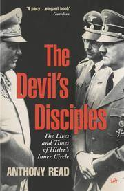 The Devil's Disciples - the Lives and Times of Hitlers Inner Circle