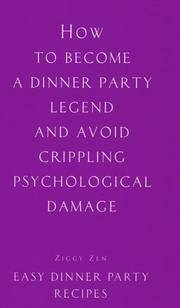 How to Become a Dinner Party Legend and Avoid Crippling Psychological Damage : Easy Dinner Party...