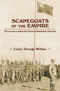 image of Scapegoats of the Empire: The True Story of Breaker Morant's Bushveldt Carbineers