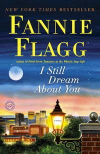 I Still Dream About You: A Novel [Paperback] Flagg, Fannie