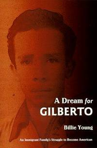A Dream for Gilberto: An Immigrant Family's Struggle to Become American