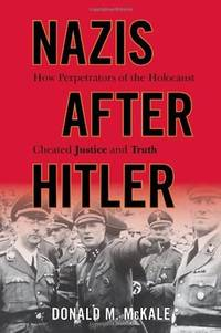 Nazis after Hitler How Perpetrators of the Holocaust Cheated Justice and  Truth